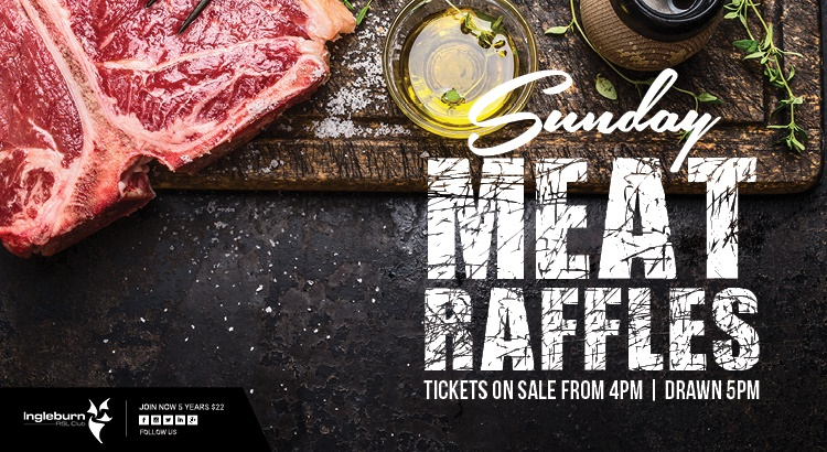 Sunday Meat raffles tickets on sale 3pm and drawn 5pm